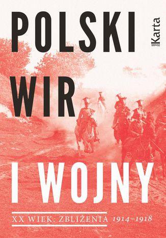 Okładka książki Polski wir I wojny 1914-1918. 1914-1918