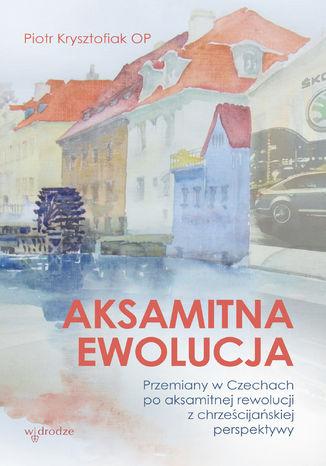 Okładka książki/ebooka Aksamitna ewolucja. Przemiany w Czechach po aksamitnej rewolucji z chrześcijańskiej perspektywy