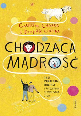 Okładka książki/ebooka Chodząca mądrość - trzy pokolenia, dwa psy i poszukiwanie szczęśliwego życia