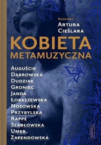 Okładka książki Kobieta metamuzyczna. Rozmowy Artura Cieślara
