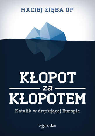 Okładka książki Kłopot za kłopotem. Katolik w dryfującej Europie