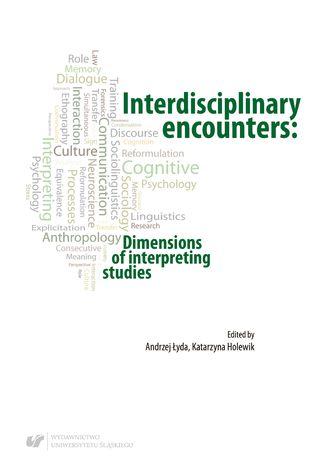 Okładka książki Interdisciplinary encounters: Dimensions of interpreting studies