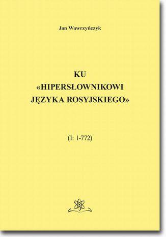Okładka książki Ku Hipersłownikowi języka rosyjskiego. (I: 1772)
