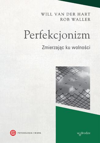 Okładka książki Perfekcjonizm. Zmierzając ku wolności