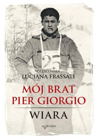 Okładka książki Mój brat Pier Giorgio. Wiara
