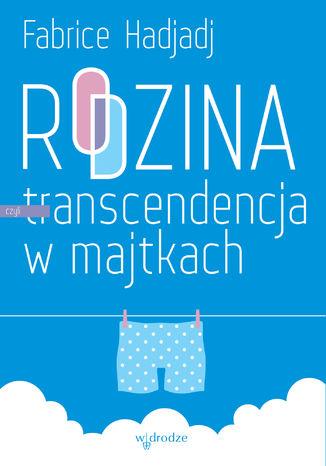 Okładka książki/ebooka Rodzina, czyli transcendencja w majtkach