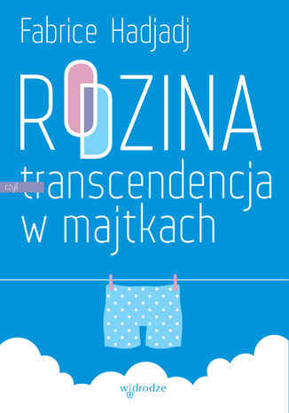 Okładka książki Rodzina, czyli transcendencja w majtkach