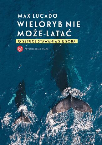 Okładka książki Wieloryb nie może latać. O sztuce stawania się sobą