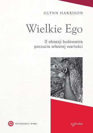 Okładka książki Wielkie Ego. O obsesji budowania poczucia własnej wartości