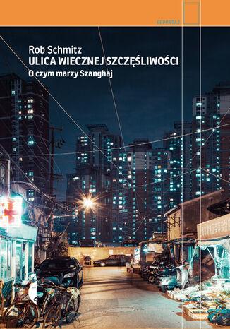 Okładka książki/ebooka Ulica Wiecznej Szczęśliwości. O czym marzy Szanghaj