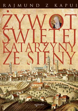 Okładka książki Żywot Świętej Katarzyny ze Sieny