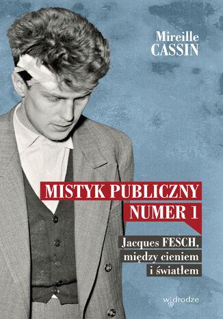 Okładka książki Mistyk publiczny nr 1. Jacques Fesch, między cieniem i światłem