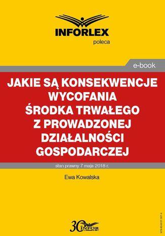 Okładka książki Jakie są konsekwencje wycofania środka trwałego z prowadzonej działalności gospodarczej