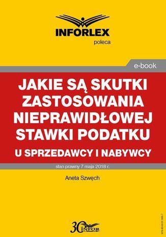 Okładka książki/ebooka Jakie są skutki zastosowania nieprawidłowej stawki podatku u sprzedawcy i nabywcy