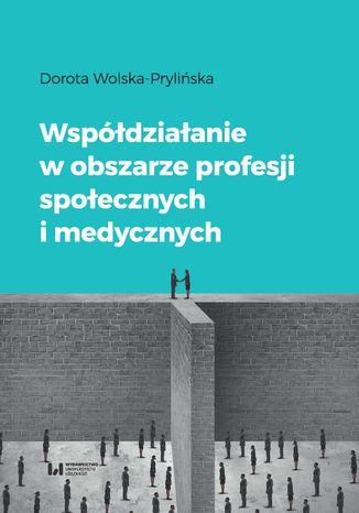 Okładka książki Współdziałanie w obszarze profesji społecznych i medycznych