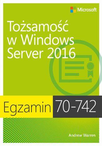 Okładka książki/ebooka Egzamin 70-742: Tożsamość w Windows Server 2016