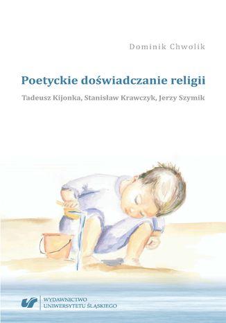 Okładka książki/ebooka Poetyckie doświadczanie religii. Tadeusz Kijonka, Stanisław Krawczyk, Jerzy Szymik
