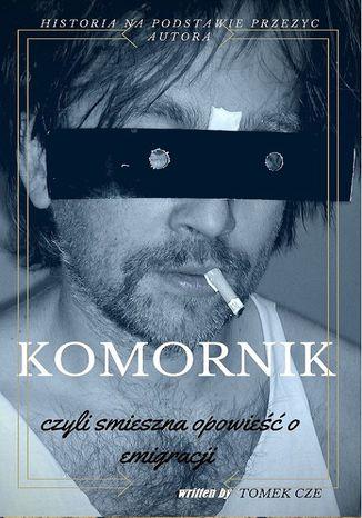 Okładka książki Komornik, czyli śmieszna opowieść o emigracji