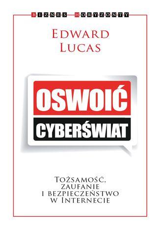 Okładka książki/ebooka Oswoić cyberświat. Tożsamość, zaufanie i bezpieczeństwo w internecie