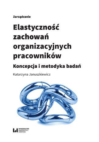 Okładka książki Elastyczność zachowań organizacyjnych pracowników. Koncepcja i metodyka badań