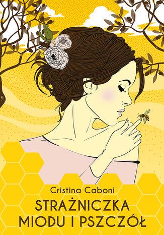Okładka książki/ebooka Strażniczka miodu i pszczół