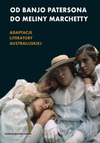 Okładka książki Od Banjo Patersona do Meliny Marchetty. Adaptacje literatury australijskiej