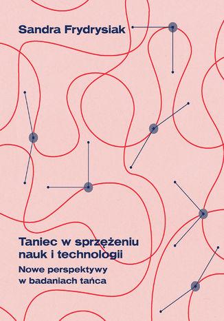 Okładka książki/ebooka Taniec w sprzężeniu nauk i technologii. Nowe perspektywy w badaniach tańca