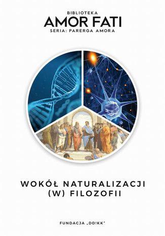 Okładka książki/ebooka Wokół naturalizacji (w) filozofii