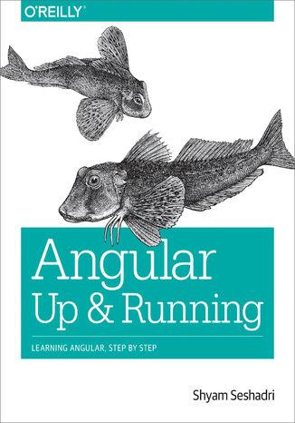 Okładka książki/ebooka Angular: Up and Running. Learning Angular, Step by Step