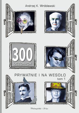 Okładka książki 300 uczonych prywatnie i na wesoło
