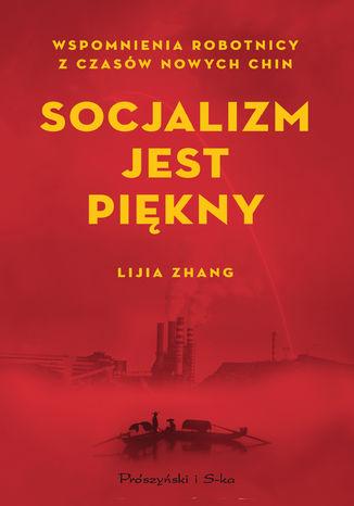Okładka książki Socjalizm jest piękny. Wspomnienia robotnicy z czasów nowych Chin