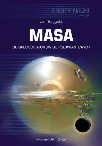 Okładka książki Masa. Od greckich atomów do pól kwantowych