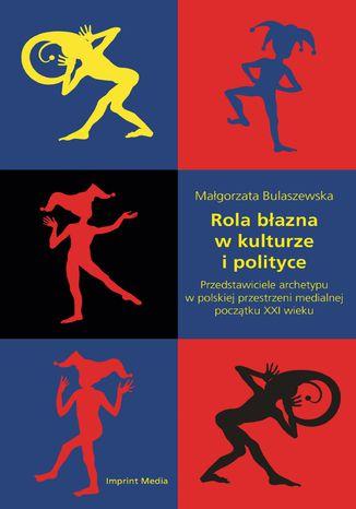 Okładka książki/ebooka Rola błazna w kulturze i polityce. Przedstawiciele archetypu w polskiej