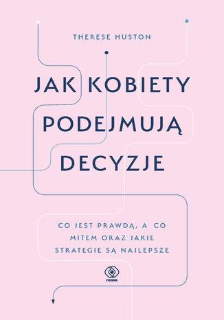 Okładka książki/ebooka Jak kobiety podejmują decyzje