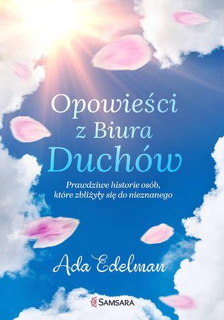 Okładka książki Opowieści z Biura Duchów. Prawdziwe historie osób, które zbliżyły się do nieznanego