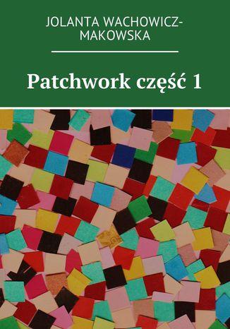 Okładka książki Patchwork. Część I