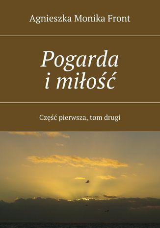 Okładka książki Pogarda i miłość. Część I. Tom II