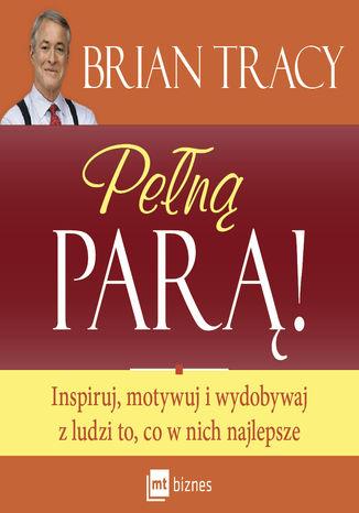 Okładka książki/ebooka Pełną parą! Inspiruj, motywuj i wydobywaj z ludzi to, co w nich najlepsze