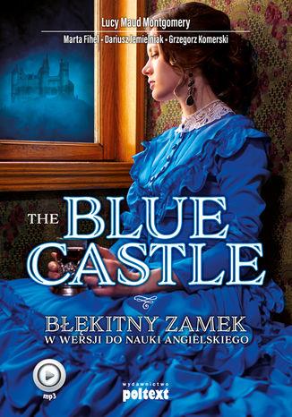 Okładka książki The Blue Castle. Błękitny zamek w wersji do nauki angielskiego
