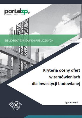 Okładka książki/ebooka Kryteria oceny ofert w zamówieniach dla inwestycji budowlanej