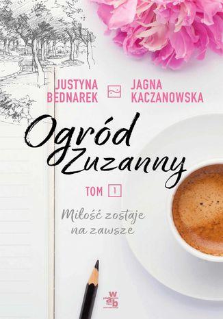 Okładka książki Ogród Zuzanny. Tom 1. Miłość zostaje na zawsze