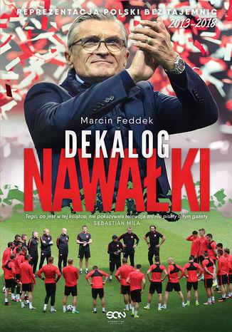 Okładka książki Dekalog Nawałki. Reprezentacja Polski bez tajemnic 2013-2018
