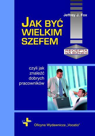 Okładka książki Jak być wielkim szefem
