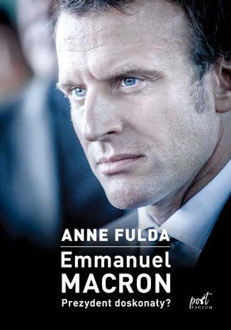 Okładka książki Emmanuel Macron. Prezydent doskonały?