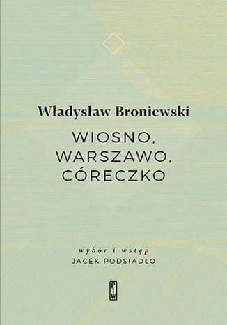 Okładka książki/ebooka Wiosno, Warszawo, córeczko