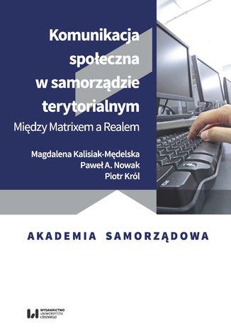 Okładka książki Komunikacja społeczna w samorządzie terytorialnym. Między Matrixem a Realem