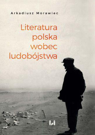 Okładka książki Literatura polska wobec ludobójstwa. Rekonesans