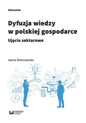 Okładka książki Dyfuzja wiedzy w polskiej gospodarce. Ujęcie sektorowe