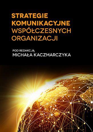 Okładka książki Strategie komunikacyjne współczesnych organizacji