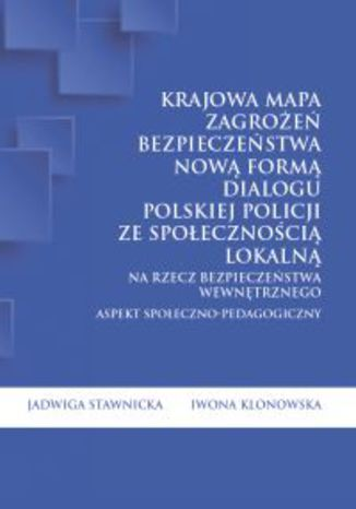 Okładka książki Krajowa Mapa Zagrożeń Bezpieczeństwa nową formą dialogu polskiej Policji ze społecznością lokalną na rzecz bezpieczeństwa wewnętrznego